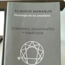 Libros de segunda mano: PSICOLOGÍA DE LOS ENEATIPOS 6: COBARDES, DESAFIANTES Y FANÁTICOS. / CLAUDIO NARANJO/ LA LLAVE, 2017. Lote 287334813