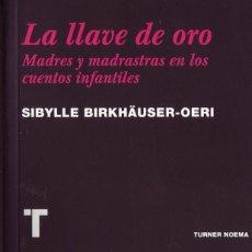 Libros de segunda mano: LA LLAVE DE ORO. SIBYLLE. BIRKHÄUSER-OERI. TURNER EDICIONES, MADRID 2011. 22CM. 320 PÁGS. TRADUCCIÓN. Lote 295385658