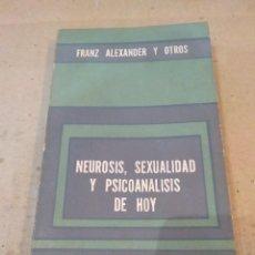 Libros de segunda mano: LIBRO ~ NEUROSIS , SEXUALIDAD Y PSICOANALISIS DE HOY ~ FRANZ ALEXANDER Y OTROS (AÑO 1963) PSICOLOGIA. Lote 295595523