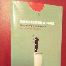 Libros de segunda mano: JOSÉ MARTÍN AMENABAR: CÓMO HACER DE UN NIÑO UN PSICÓPATA. CLAVES PSICOLÓGICAS DE LA VIOLENCIA. Lote 296595423