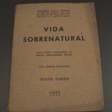 Libros de segunda mano: ANTIGUO LIBRO VIDA SOBRENATURAL - LECCIONES AJUSTADAS AL NUEVO CUESTIONARIO OFICIAL - POR COLL PÉREZ. Lote 26799626