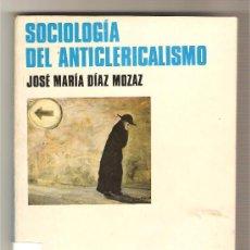 Libros de segunda mano: SOCIOLOGÍA DEL ANTICLERICALISMO .-JOSÉ MARÍA DÍAZ MOZAZ . Lote 26713122