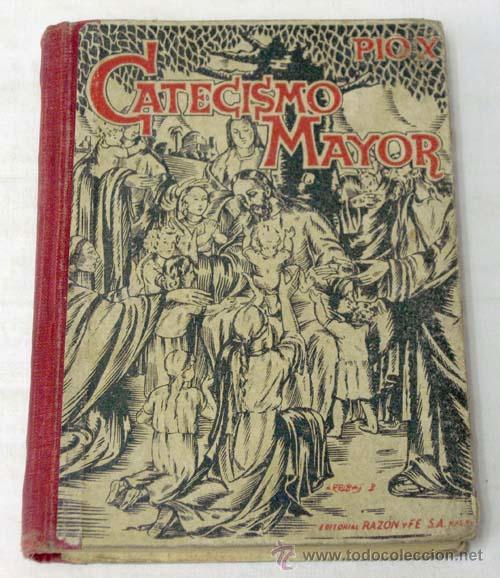 CATECISMO MAYOR SEGUNDA PARTE POR PÍO X EDITORIAL RAZÓN Y FÉ 1940 (Libros de Segunda Mano - Religión)