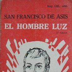 Libros de segunda mano: SAN FRANCISCO DE ASÍS. EL HOMBRE LUZ / FRAY GIL. Lote 9831800