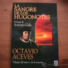 Libros de segunda mano: LA SANGRE DE LOS HUGONOTES, OCTAVIO ACEVES CON PROLOGO DE ANTONIO GALA, HEPTADA, 1991. Lote 10084278