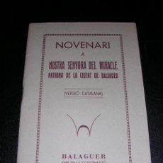 Libros de segunda mano: BALAGUER - NOVINARI A NTRA SRA DEL MIRACLE , PATRONA DE LA CIUTAT DE BALAGUE 1955. Lote 10472331
