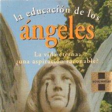 Libros de segunda mano: LA EDUCACION DE LOS ANGELES. LA VIDA ETERNA. ¿UNA ASPIRACION RAZONABLE? (RE-34). Lote 14009468