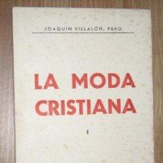 Libros de segunda mano: LA MODA CRISTIANA POR EL PRESBÍTERO JOAQUÍN VILLALÓN DE IMPRENTA ARQUEROS EN BADAJOZ 1962. Lote 25597940