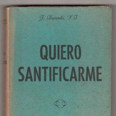 Libros de segunda mano: QUIERO SANTIFICARME POR J. BUJANDA. ESTABLECIMIENTO CERON Y LIBRERIA CERVANTES. CADIZ 1944. Lote 18028772