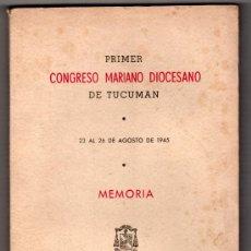Libros de segunda mano: PRIMER CONGRESO MARIANO DIOCESANO DE TUCUMAN. PUBLICACION OFICIAL DEL OBISPADO DE TUCUMAN 1945. Lote 14471059