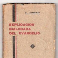 Libros de segunda mano: EXPLICACION DIALOGADA DEL EVANGELIO POR DANIEL LLORENTE. CASA MARTIN 4ª ED. VALLADOLID 1938. Lote 16512611