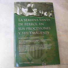 Livres d'occasion: LA SEMANA SANTA DE FERROL EN SUS PROCESIONES Y SUS IMAGENES - E. FERNANDEZ DIAZ 2007 + INFO.. Lote 202564611