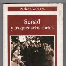 Libros de segunda mano: SOÑAD Y OS QUEDAREIS CORTOS POR PEDRO CASCIARO. EDICIONES RIALP. MADRID 1994. Lote 17255876