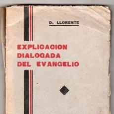 Libros de segunda mano: EXPLICACION DIALOGADA DEL EVANGELIO POR DANIEL LLORENTE. CASA MARTIN 4ª ED. VALLADOLID 1938. Lote 17759171