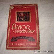 Libros de segunda mano: AMOR E INSTITUCION FAMILIAR POR E.DE LESTAPIS EDICIONES DESCLEE DE BROUWER BILBAO 1962. Lote 17820314