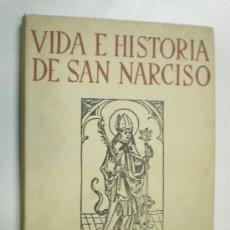 Libros de segunda mano: VIDA E HISTORIA DE SAN NARCISO . JOSE MERCADER Y BOHIGAS GERONA 1954. Lote 18437410
