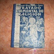 Libros de segunda mano: TRATADO ELEMENTAL DE RELIGIÓN , CIPRIANO MONTSERRAT, PBRO, EDITORIAL LUMEN AÑO 1953. Lote 18500182