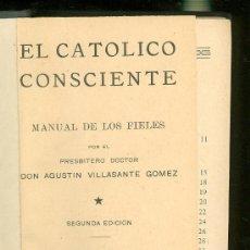 Libros de segunda mano: EL CATOLICO CONSCIENTE. MANUAL DE LOS FIELES. DON AGUSTIN VILLASANTE GOMEZ. SEGUNDA EDICION. 1937.. Lote 22866860