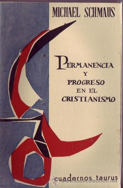 PERMANENCIA Y PROGRESO EN EL CRISTIANISMO. MICHAEL SCHMAUS. (Libros de Segunda Mano - Religión)