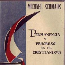 Libros de segunda mano: PERMANENCIA Y PROGRESO EN EL CRISTIANISMO. MICHAEL SCHMAUS. . Lote 24519793