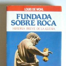 Libros de segunda mano: FUNDADA SOBRE ROCA - HISTORIA BREVE DE LA IGLESIA - LOUIS DE WOHL. Lote 99961252