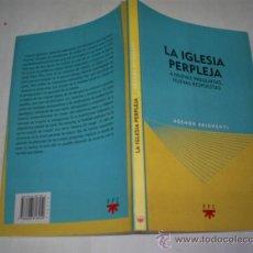 Libros de segunda mano: LA IGLESIA PERPLEJA. A NUEVAS PREGUNTAS, NUEVAS RESPUESTAS AGENOR BRIGHENTI RM48983. Lote 24452457