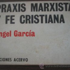 Libros de segunda mano: PRAXIS MARXISTA Y FE CRISTIANA. GARCÍA, ÁNGEL. 1976. Lote 24297450
