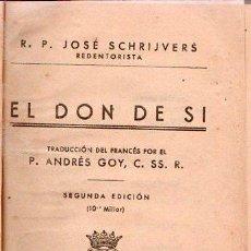 Libros de segunda mano: EL DON DE SI . POR R.P JOSE SCHRIJVERS EN EL AÑO 1944 - SEGUNDA EDICION. Lote 25080967