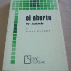Libros de segunda mano: EL ABORTO, NO MATARAS - NICETO BLAZQUEZ. - BAC POPULAR.. Lote 26254572