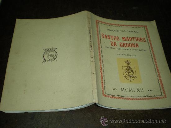 JOAQUIN PLA CARGOL SANTOS MARTIRES DE GERONA (SAN FELIX SAN NARCISO Y OTROS SANTOS) GERONA 1962 (Libros de Segunda Mano - Religión)
