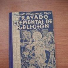 Libros de segunda mano: TRATADO ELEMENTAL DE RELIGION - CIPRIANO MONTSERRAT PBRA- EDITORIAL LUMEN. Lote 26905064