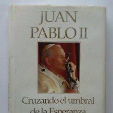 Libros de segunda mano: JUAN PABLO II - CRUZANDO EL UMBRAL DE LA ESPERANZA - PLAZA & JANES. Lote 27600771