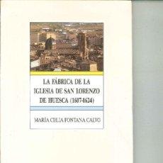 Libros de segunda mano: LA FÁBRICA DE LA IGLESIA DE SAN LORENZO DE HUESCA (1607-1624). Mª CELIA FONTANA CALVO. Lote 27852600