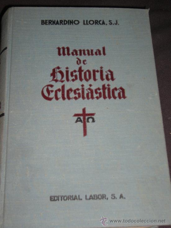 BERNARDINO LLORCA, MANUAL DE HISTORIA ECLESIÁSTICA, BARCELONA, 1942. RELIGIÓN (Libros de Segunda Mano - Religión)