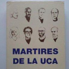 Libros de segunda mano: MARTIRES DE LA UCA - 16 DE NOVIEMBRE DE 1989 - SALVADOR CARRANZA EDITOR - UCA EDITORES. Lote 28228495