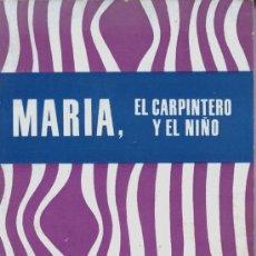 Libros de segunda mano: MARIA, EL CARPINTERO I EL NIÑO. Lote 28459605