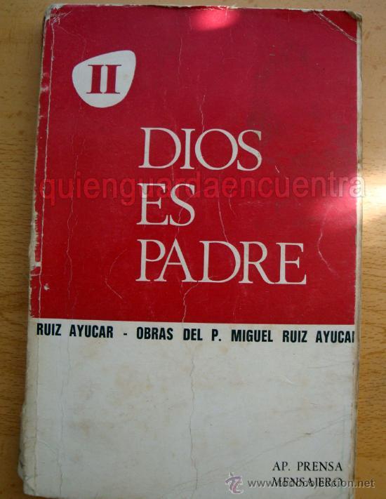 DIOS ES PADRE OBRAS DEL P. MIGUEL RUIZ AYUCAR A P PRENSA 1968 (Libros de Segunda Mano - Religión)