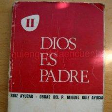 Libros de segunda mano: DIOS ES PADRE OBRAS DEL P. MIGUEL RUIZ AYUCAR A P PRENSA 1968. Lote 28525996