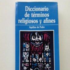 Libros de segunda mano: DICCIONARIO DE TERMINOS RELIGIOSOS Y AFINES - AQUILINO DE PEDRO - VERBO DIVINO - EDICIONES PAULINAS. Lote 29006870