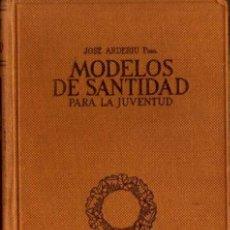 Libros de segunda mano: JOSÉ ARDERIU - MODELOS DE SANTIDAD PARA LA JUVENTUD - ED. BALMES - 1953. Lote 29095387