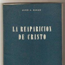 Libros de segunda mano: LA REAPARICIÓN DE CRISTO .- ALICE A. BAILEY. Lote 29178380
