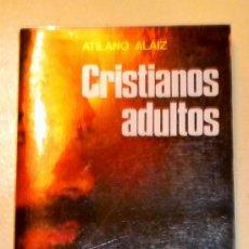 Libros de segunda mano: CRISTIANOS ADULTOS - ATILANO ALAIZ - EDICIONES PAULINAS - 1982. Lote 30073707