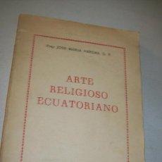 Libros de segunda mano: ARTE RELIGIOSO ECUATORIANO- FRAY JOSÉ MARÍA VARGAS, O.P.- 1956.- EDIT.CASA DE LA CULTURA ECUATORIANA. Lote 30263731