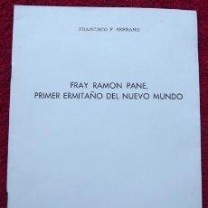 Libros de segunda mano: FRAY RAMON PANE, PRIMER ERMITAÑO DEL NUEVO MUNDO - FRANCISCO F. SERRANO (1970). Lote 30639678