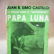 Libros de segunda mano: LIBRO, PAPA LUNA, JUAN B. SIMO CASTILLO, LA VEDAD SOBRE EL INDESTRONABLE, CLA, 149 PAGINAS, 1976. Lote 30900017