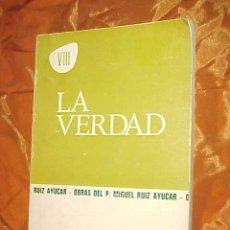 Libros de segunda mano: LA VERDAD. OBRAS DEL P. MIGUEL RUIZ AYUCAR. VIII. AP. PRENSA MENSAJERO *. Lote 31355119