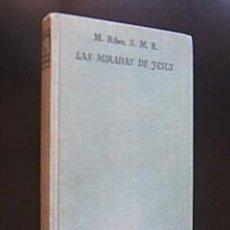 Libros de segunda mano: LAS MIRADAS DE JESÚS (ELEVACIONES EN TORNO DEL EVANGELIO). M. RIBER, S.M.R.1958.. Lote 29527210