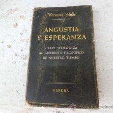 Libros de segunda mano: ANGUSTIA Y ESPERANZA MARIANUS MÜLLER 1956 L-828. Lote 32226614