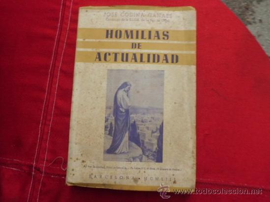 HOMILIAS DE ACTUALIDAD JOSE CODINA CANALS 1953 L-835 (Libros de Segunda Mano - Religión)