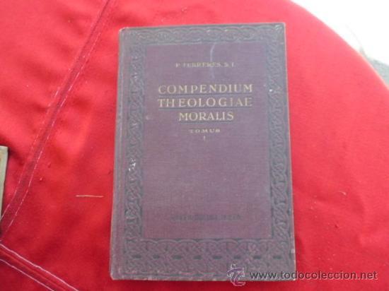 LIBRO COMPENDIUM THEOLOGIAE MORALIS TOMUS 1 P. IOANNE B. FERRERES ESCRITO EN LATIN 1940 L-932 (Libros de Segunda Mano - Religión)